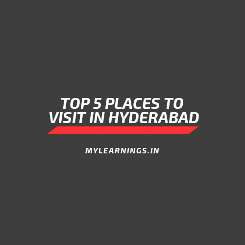 Top 5 places to visit in hyderabad